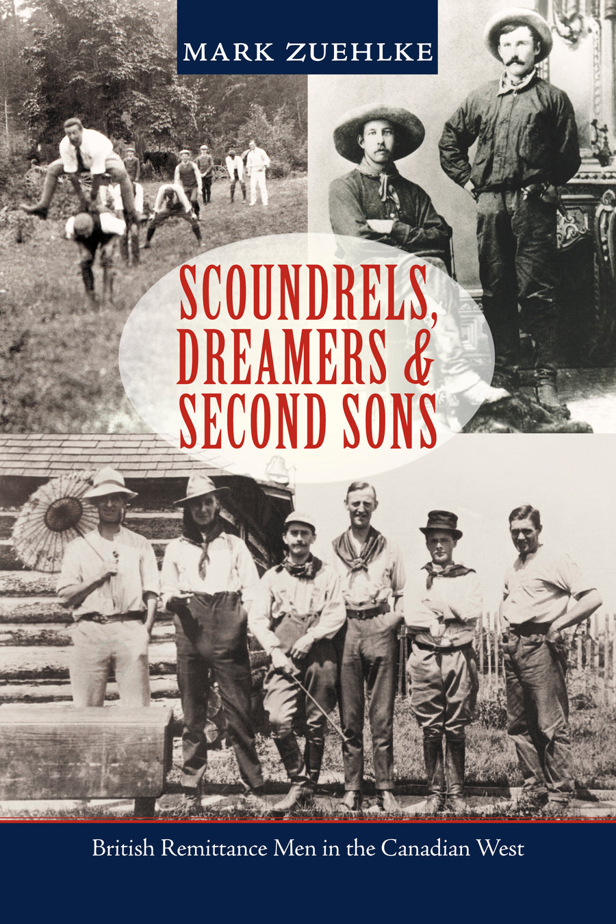 Scoundrels, Dreamers & Second Sons : British Remittance Men in the Canadian West