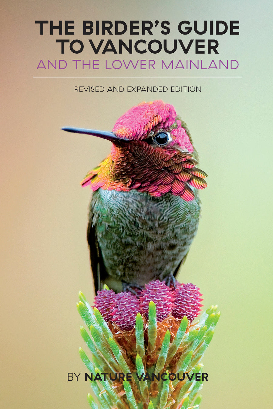 The Birder's Guide to Vancouver and the Lower Mainland : Revised and Expanded Edition