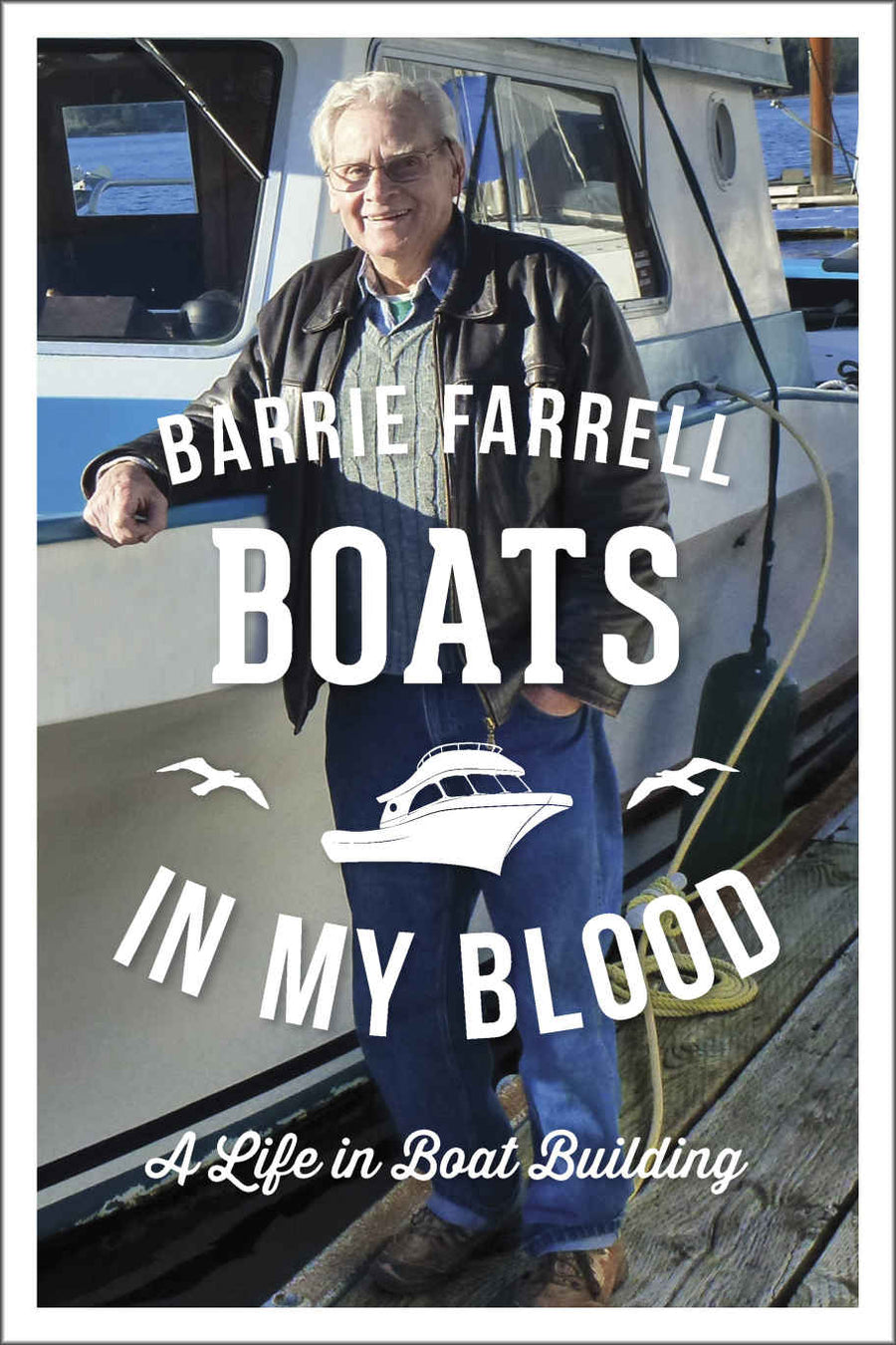 Boats in My Blood : A Life in Boatbuilding