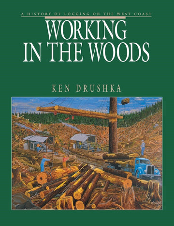 Working in the Woods : A History of Logging on the West Coast