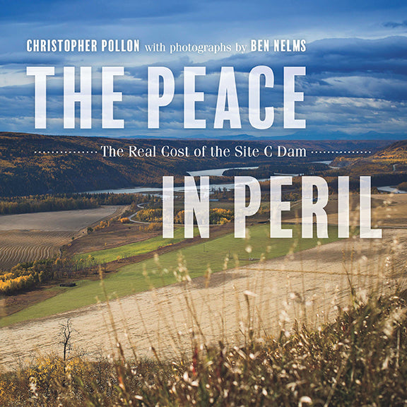The Peace in Peril : The Real Cost of the Site C Dam