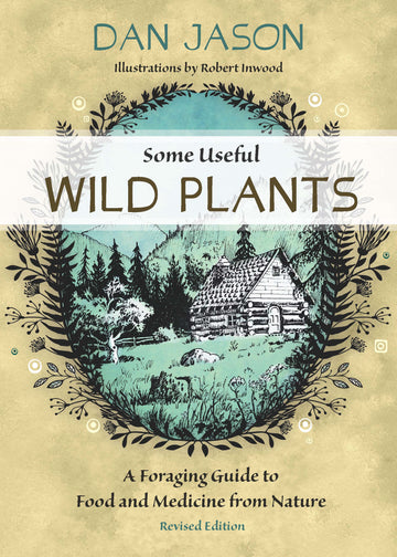 Some Useful Wild Plants : A Foraging Guide to Food and Medicine From Nature