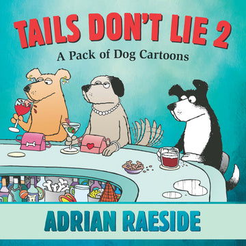 Tails Don't Lie 2 : A Pack of Dog Cartoons