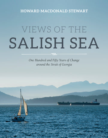 Views of the Salish Sea : One Hundred and Fifty Years of Change around the Strait of Georgia