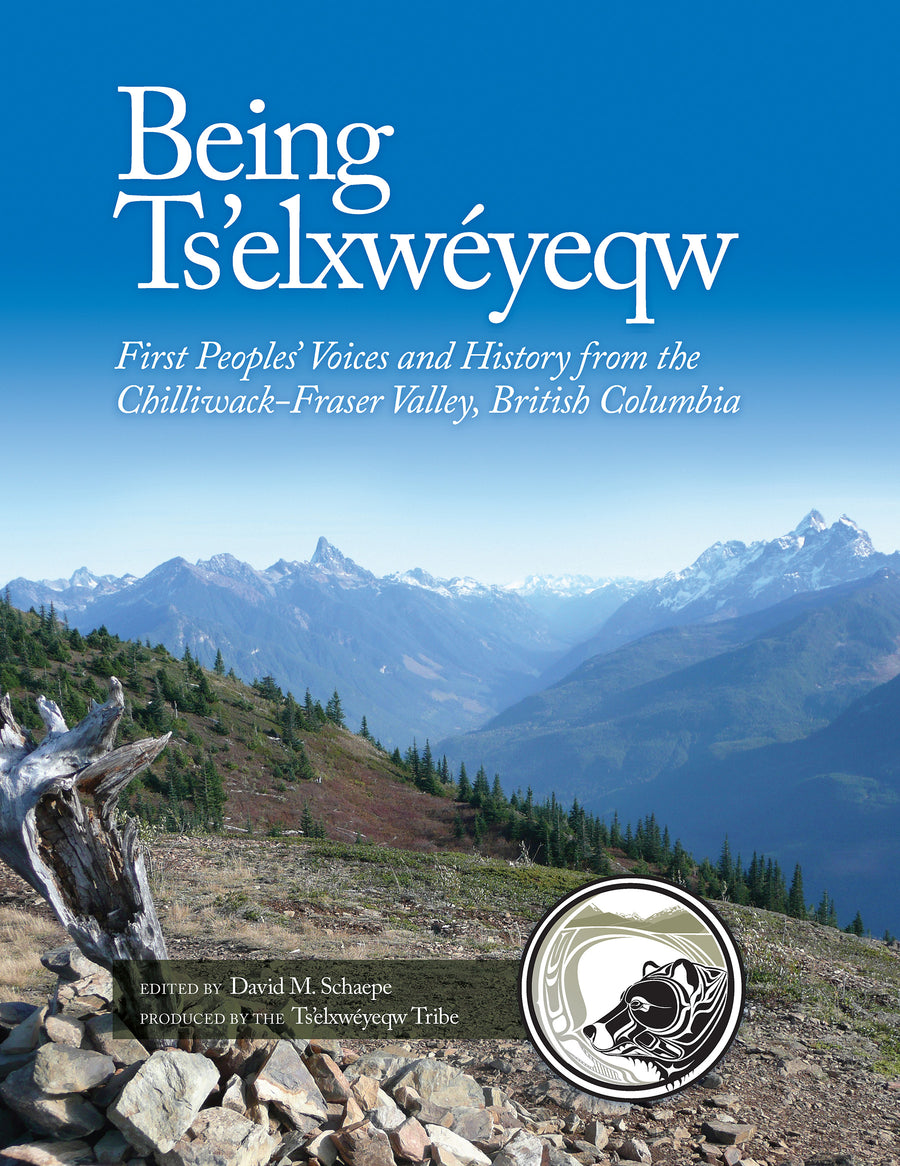 Being Ts'elxwéyeqw : First Peoples' Voices and History from the Chilliwack-Fraser Valley, British Columbia