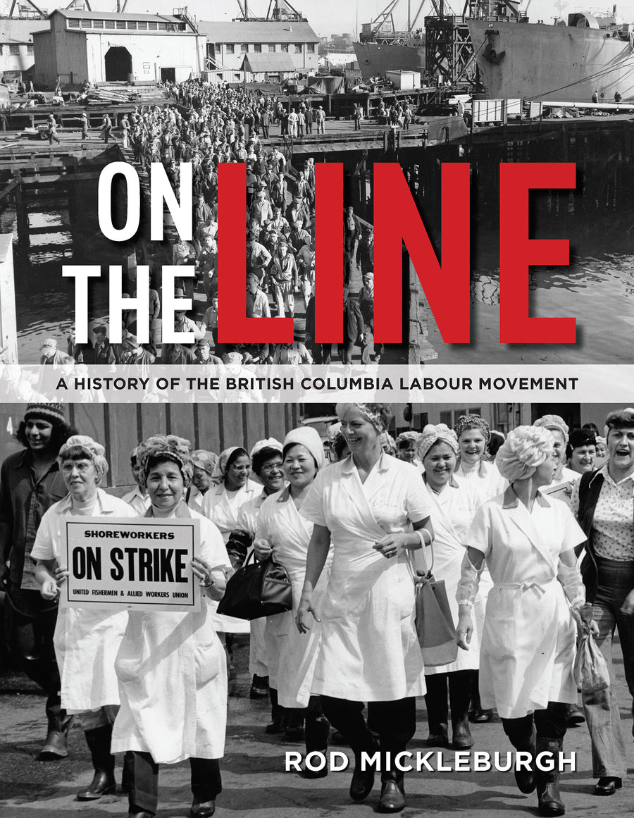 On the Line : A History of the British Columbia Labour Movement