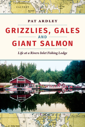 Grizzlies, Gales and Giant Salmon : Life at a Rivers Inlet Fishing Lodge