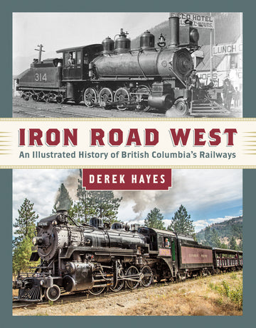 Iron Road West : An Illustrated History of British Columbia's Railways
