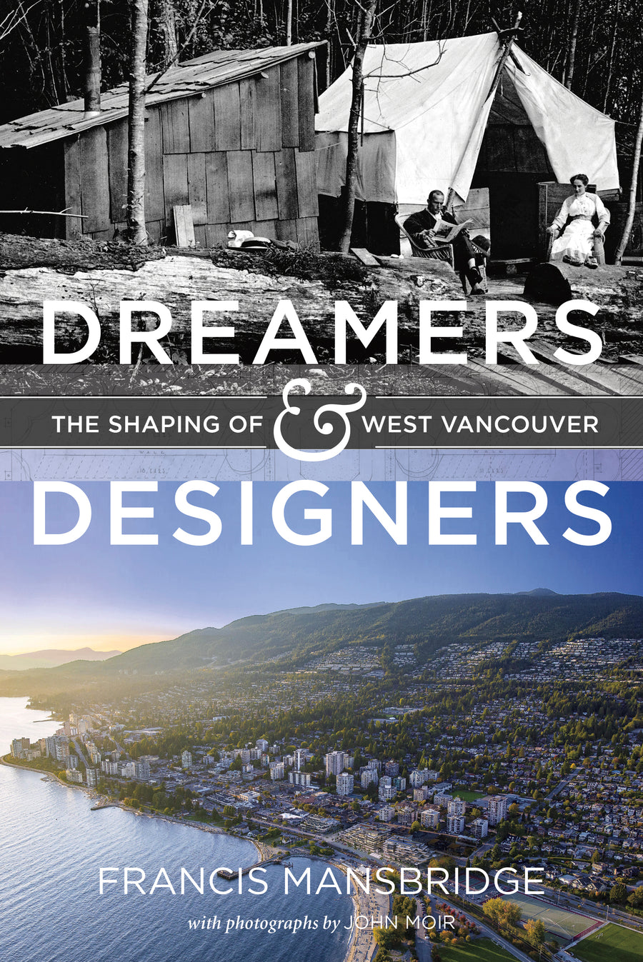 Dreamers and Designers : The Shaping of West Vancouver