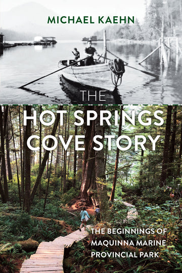 The Hot Springs Cove Story : The Beginnings of Maquinna Marine Provincial Park