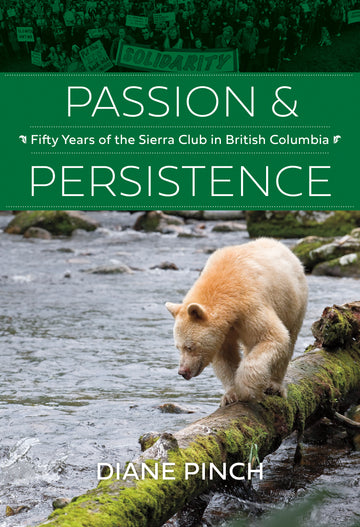 Passion and Persistence : Fifty Years of the Sierra Club in British Columbia, 1969–2019