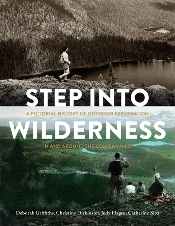 Step into Wilderness : A Pictorial History of Outdoor Exploration in and around the Comox Valley