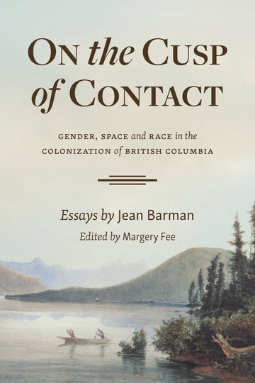 On the Cusp of Contact : Gender, Space and Race in the Colonization of British Columbia