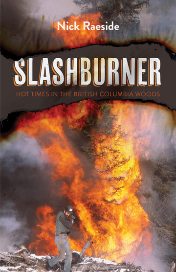 Slashburner : Hot Times in the British Columbia Woods