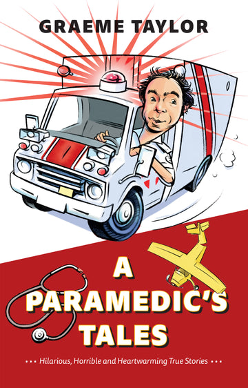 A Paramedic's Tales : Hilarious, Horrible and Heartwarming True Stories