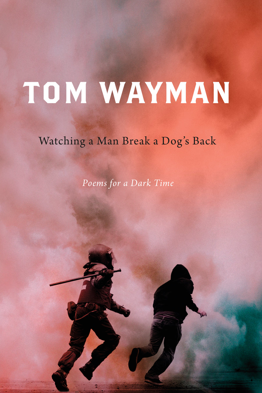 Watching a Man Break a Dog's Back : Poems for a Dark Time