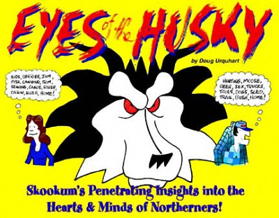 Eyes of the Husky : Skookum's Penetrating Insights Into the Hearts & Minds of Northerners