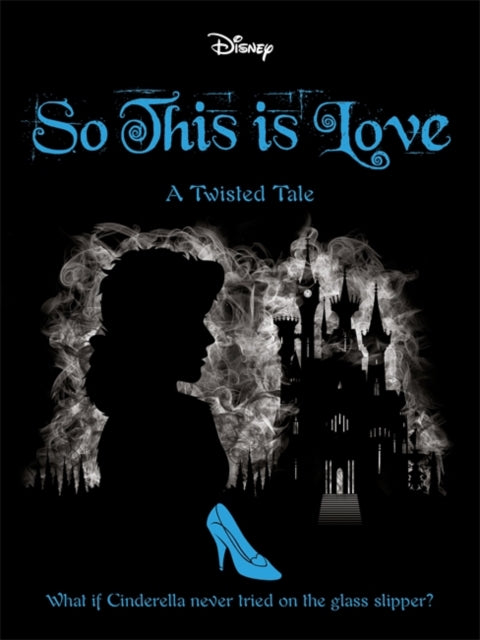 Disney Princess CInderella: So, This is Love; A twisted Tale