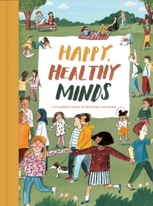 Happy, Healthy Minds : A Children's Guide to Emotional Wellbeing