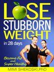 Lose Stubborn Weight in 28 Days, Become Fit and Super Healthy, by Mimi Shekoski, PhD - Natural Zing
