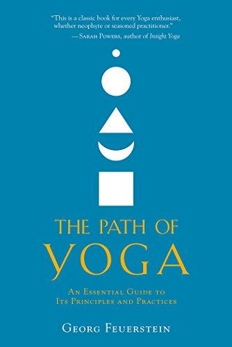 Path Of Yoga: An Essential Guide to Its Principles and Practices