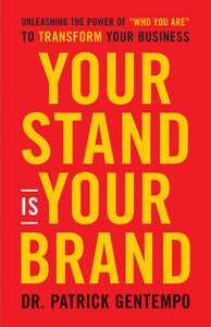 Your Stand is Your Brand-Unleashing the Power of Who You Are to Transform Your Business