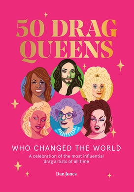 50 Drag Queens Who Changed the World-A celebration of the most influential drag artists of all time