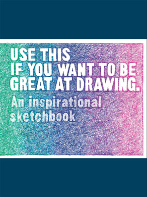 Use This if You Want to Be Great at Drawing-An Inspirational Sketchbook