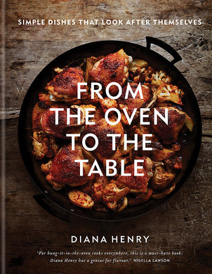 From the Oven to the Table-Simple dishes that look after themselves: THE SUNDAY TIMES BESTSELLER