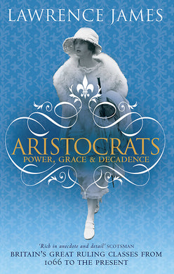 Aristocrats-Power, grace and decadence - Britain's great ruling classes from 1066 to the present