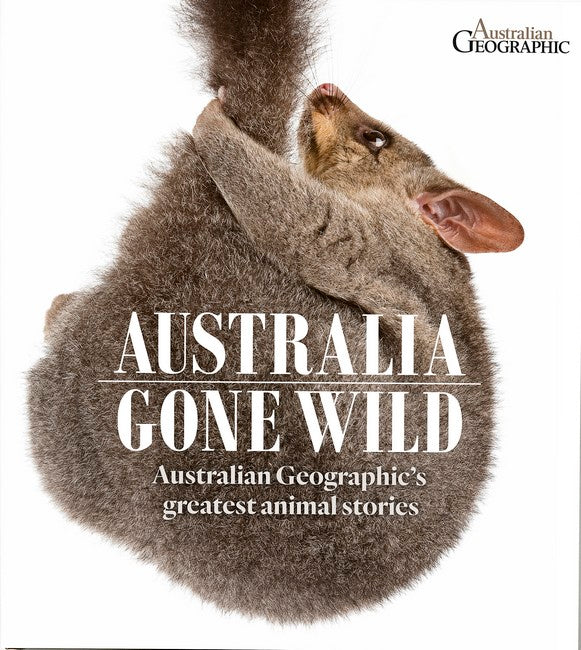 Australia Gone Wild-Australian Geographic's greatest animal stories