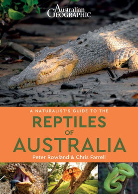 Australian Geographic A Naturalist's Guide to the Reptiles of Australia