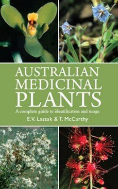 Australian Medicinal Plants --A Complete Guide to Identification and Usage