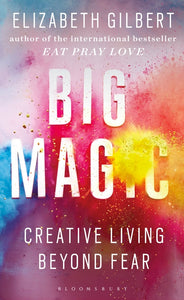 Big Magic: Creative Living Beyond Fear-Creative Living Beyond Fear