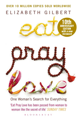 Eat Pray Love: One Woman's Search for Everything-One Woman's Search for Everything