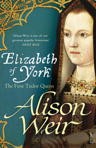 Elizabeth of York-The First Tudor Queen