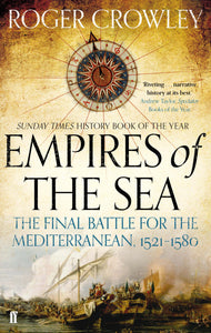 Empires of the Sea-The Final Battle for the Mediterranean, 1521-1580