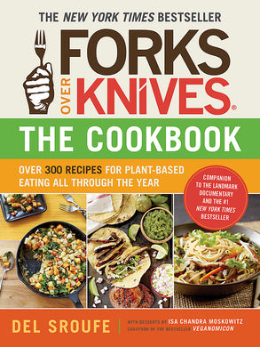 Forks over Knives-Over 300 Recipes for Plant-Based Eating All Though the Year
