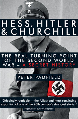 Hess, Hitler and Churchill-The Real Turning Point of the Second World War - A Secret History