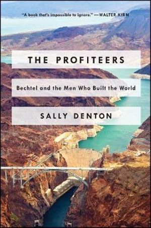 The Profiteers: Bechtel and the Men Who Built the World