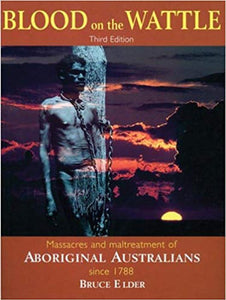Blood on the Wattle  Massacres and maltreatment of Aboriginal Australians since 1788