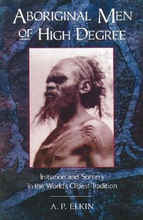 Load image into Gallery viewer, Aboriginal Men of High Degree: Initiation and Sorcery in the World's Oldest Tradition