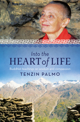 Into the Heart of Life-Buddhist teachings on wisdom and compassion