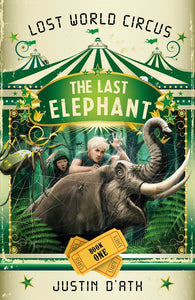 Last Elephant: The Lost World Circus Book 1