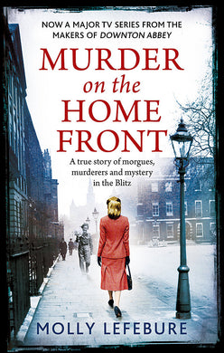 Murder on the Home Front-A True Story of Morgues, Murderers and Mysteries in the Blitz