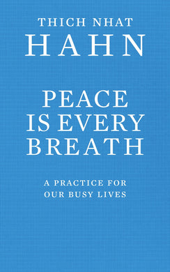 Peace Is Every Breath-A Practice For Our Busy Lives