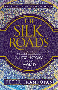 Silk Roads: A New History of the World-A New History of the World