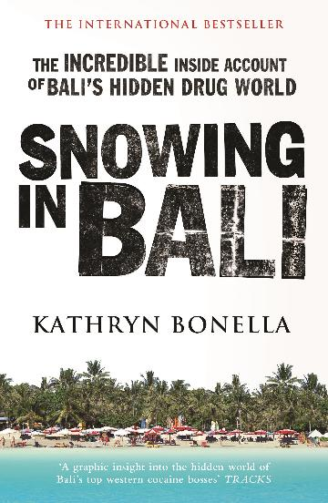 Snowing in Bali-The Incredible Inside Account of Bali's Hidden Drug World