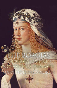 The Borgias-History's Most Notorious Dynasty