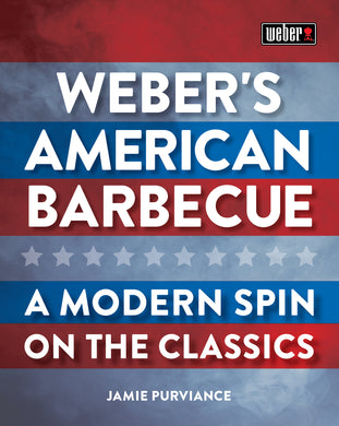 Weber's American Barbecue-A modern spin on the classics